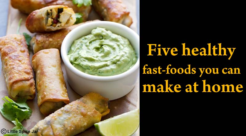 5 healthy fast foods you can make at home health tips for you for Quick healthy snacks to make at home