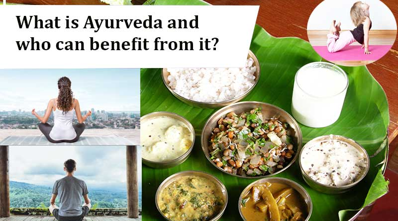 What is Ayurveda and who can benefit from it