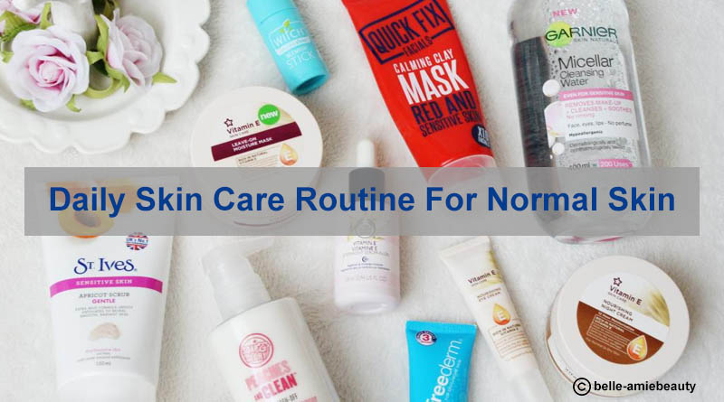 Daily Skin Care Routine For Normal Skin Tips