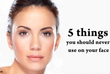 Skin care : Five things you should never use on your face