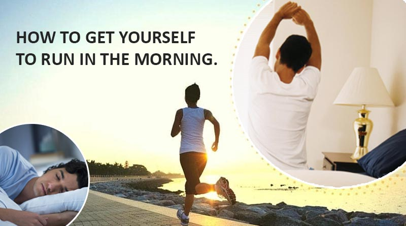morning run, How-to-get-yourself-to-Run-in-the-morning