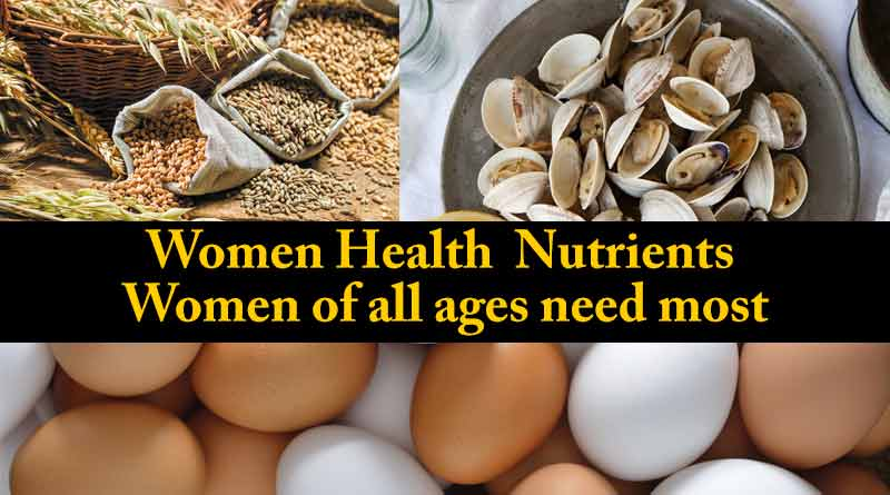 Women Health Nutrients Women of all ages need most