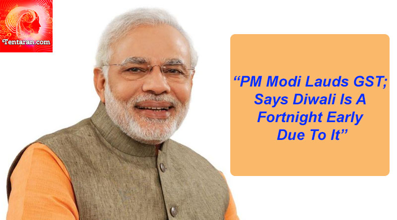 PM Modi Lauds GST Says Diwali Is A Fortnight Early Due To It