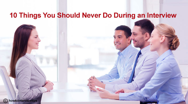 10 Things You Never Do During an Interview