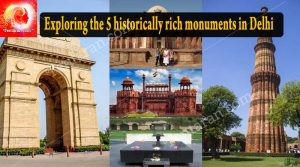Exploring the 5 historically rich monuments in Delhi