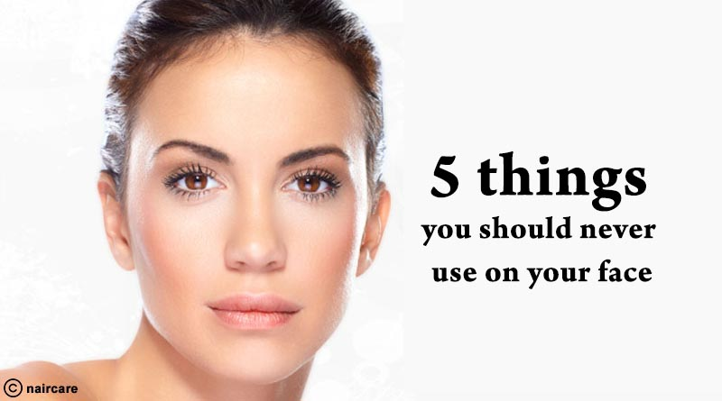 five things you should never use on your face
