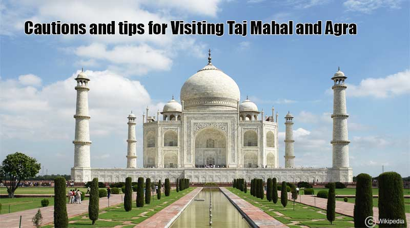 Cautions and Tips for visiting Taj Mahal and Agra