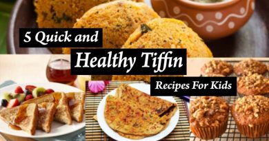 Five Quick and Healthy Tiffin Recipes For Kids