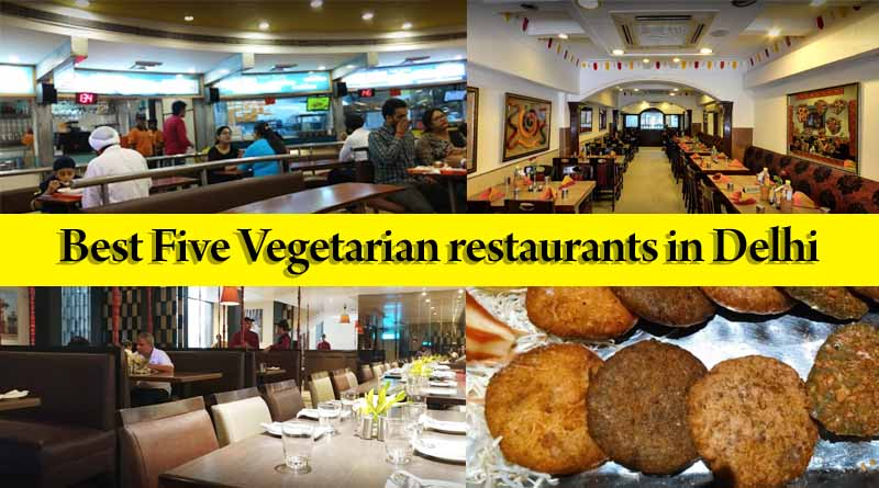 Five Best Vegetarian Restaurants in Delhi