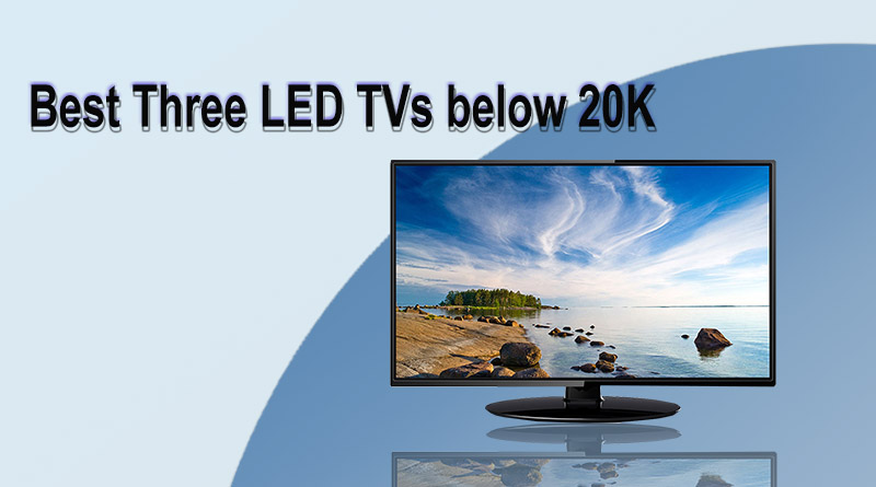 Best Three LED TVs below 20K