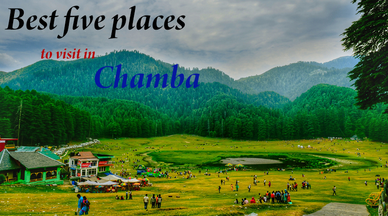 Five Best Places to Visit in Chamba
