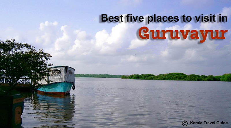 Five Best Places to Visit in Guruvayur