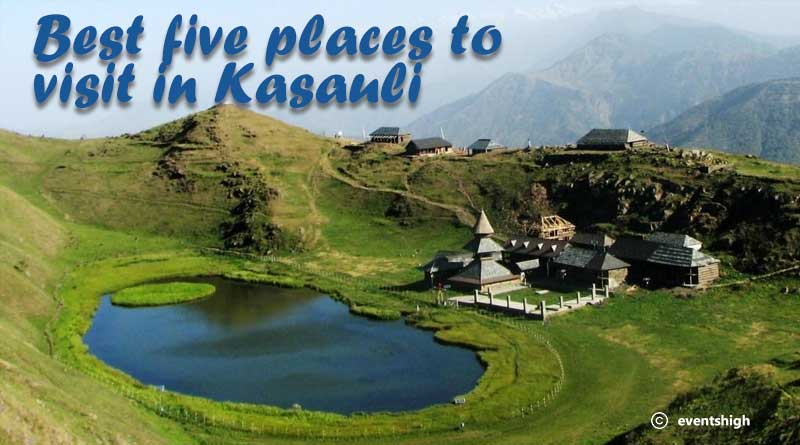 Five Best Places to Visit in Kasauli