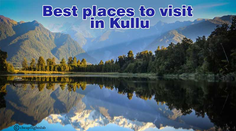 Best places to visit in Kullu