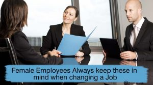 Female Employees – Always keep these in mind when changing a Job