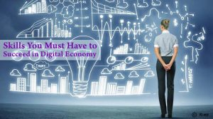 Top skills you must have to succeed in Digital Economy