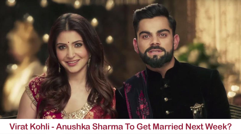 Virat Kohli Anushka Sharma To Get Married Next Week