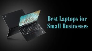 Best Laptops for Small Businesses