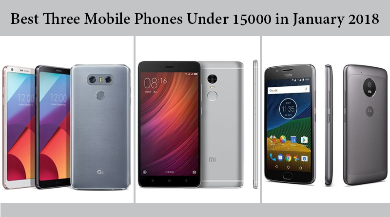 Best Three Mobile Phones Under 15000 in January 2018