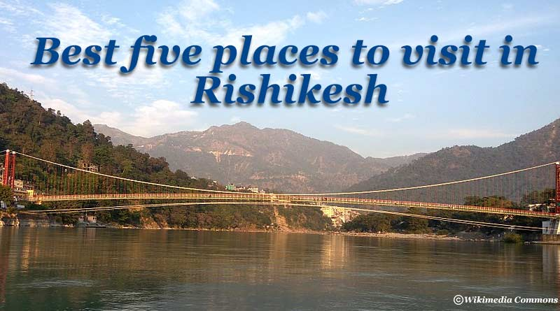 Five Best Places to Visit in Rishikesh