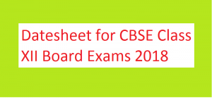 Datesheet for CBSE Class 12 Board exams 2018
