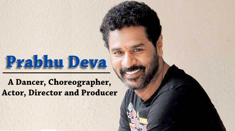 Prabhu Deva A Dancer Choreographer Actor Director and Producer