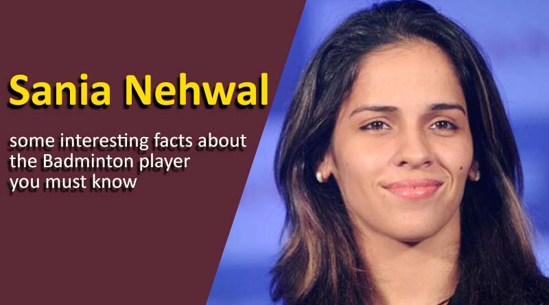 Saina Nehwal some interesting facts about the Badminton player you must know