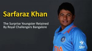 Sarfaraz Khan: The SurpriseYoungster Retained By Royal Challengers Bangalore