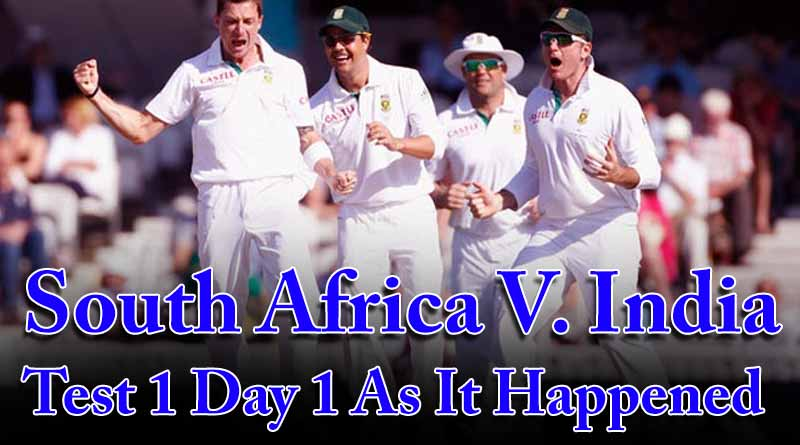 South Africa V India Test 1 Day 1 As It Happened