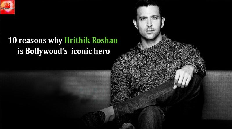 10 reasons why Hrithik Roshan is Bollywood's iconic hero