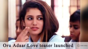 Oru Adaar Love Teaser Launched: Priya Prakash Steal The Show Again!