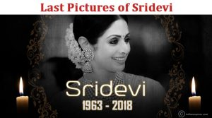 Last Pictures of Sridevi With Funeral News Updates
