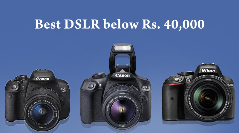 Best DSLR Camera below Rs 40000
