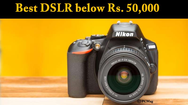Best DSLR below Rs 50000