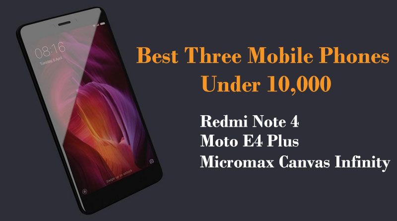 Best Three Mobile Phones Under 10,000