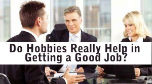Do Hobbies Really Help in Getting a Good Job?