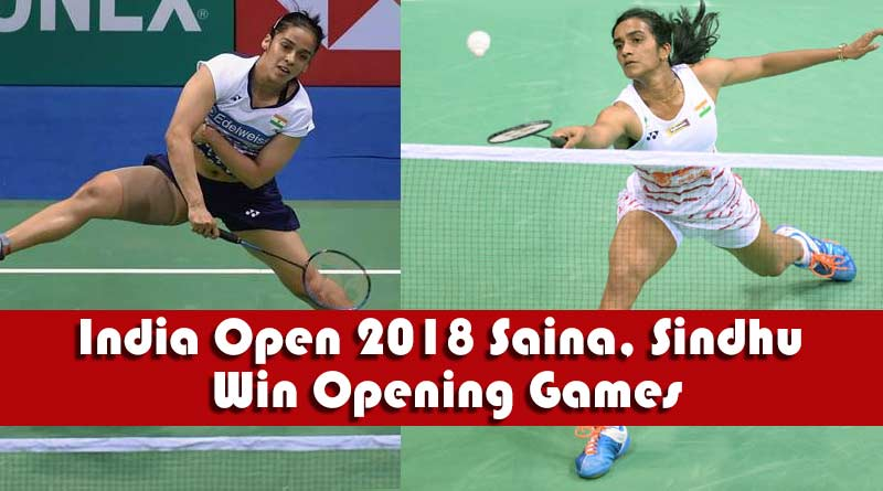 India Open 2018 Saina, Sindhu Win Opening Games
