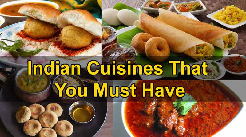 Indian Cuisines That You Must Have