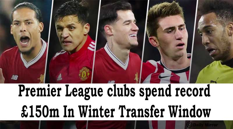 Premier League clubs spend record £150m In Winter Transfer Window