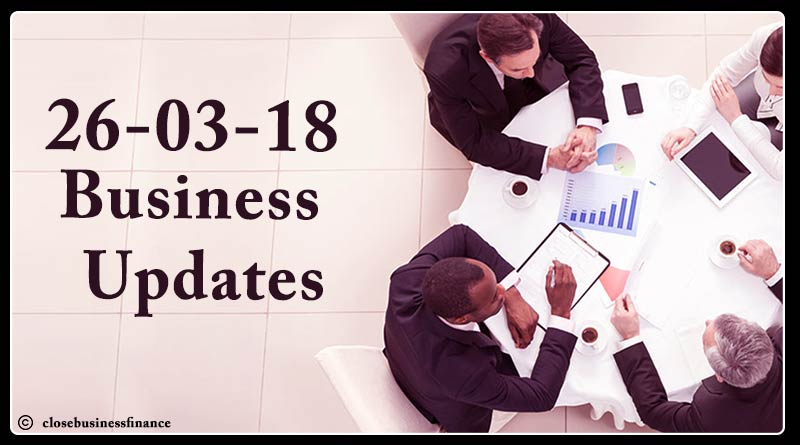 India business news headlines 26th March 2018