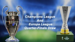 Champions League And Europa League Quarter-Finals Draw Revealed