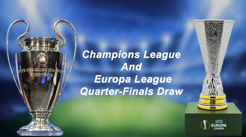 Champions League Draw Update: Champions League And Europa League Quarter-Finals Draw