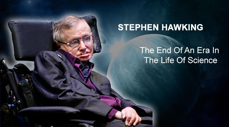 Stephen Hawking The End Of An Era In The Life Of Science