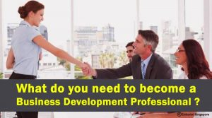 What do you need to become a Business Development Professional?