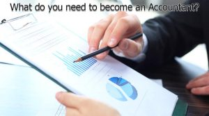 What do you need to become an Accountant?