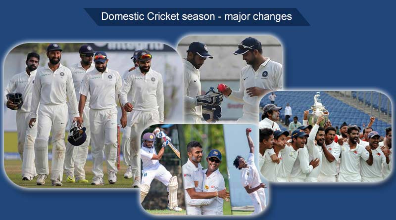 Domestic Cricket Season – Major Changes