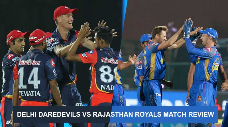 IPL 2018 Match Review : Delhi Daredevils vs Rajasthan Royals Match Review