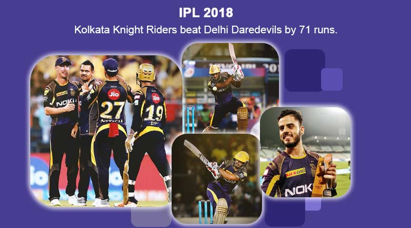 KKR Vs DD IPL 2018: DD beaten by 71 Runs