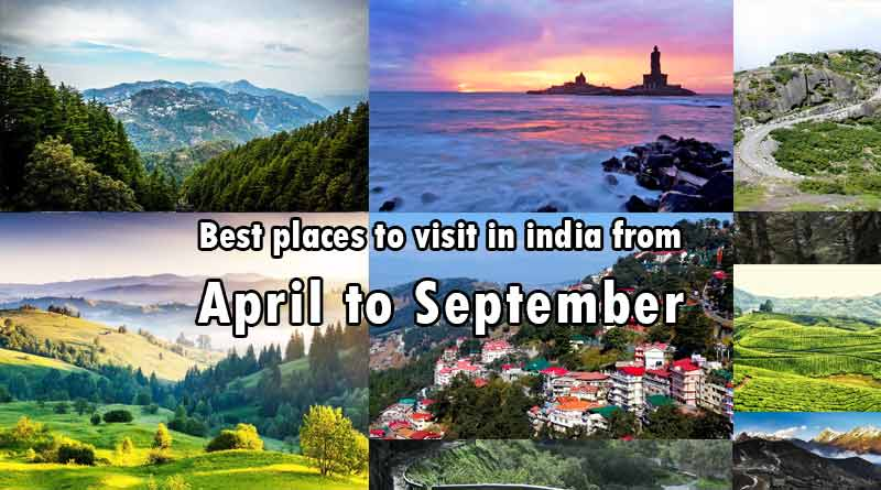 Best Places to Visit in India from April to September
