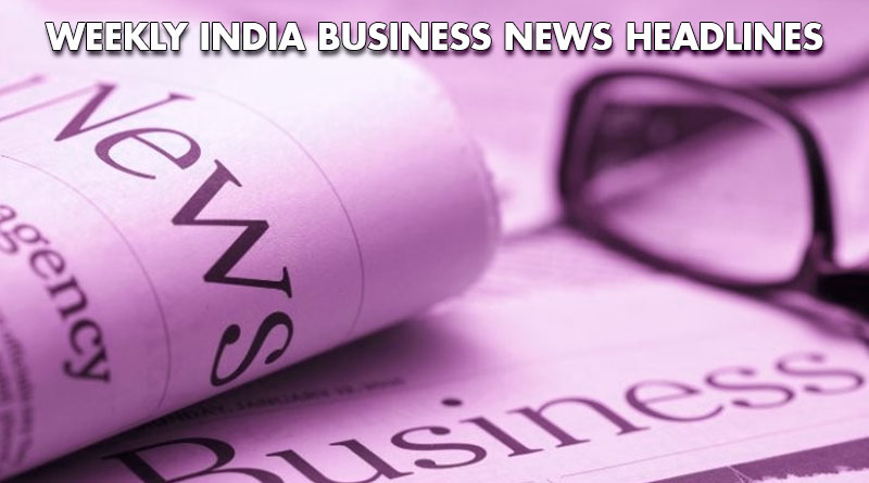 india business news from 21st to 26th may 2018